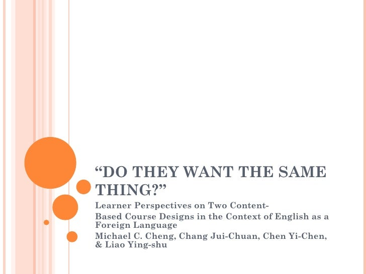 """DO THEY WANT THE SAMETHING?""Learner Perspectives on Two Content-Based Course Designs in the Context of English as aForeig..."