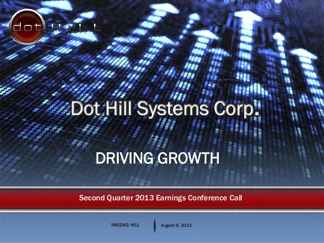 DRIVING GROWTH NASDAQ: HILL August 8, 2013 Second Quarter 2013 Earnings Conference Call Dot Hill Systems Corp.