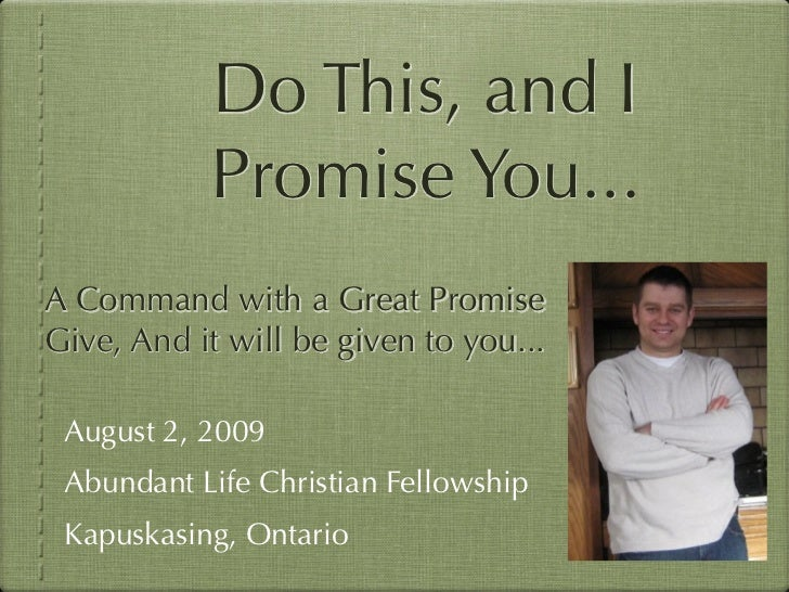 Do This, and I            Promise You... A Command with a Great Promise Give, And it will be given to you...   August 2, 2...