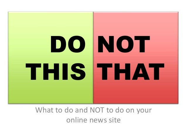 DO THIS What to do and NOT to do on your online news site NOT THAT