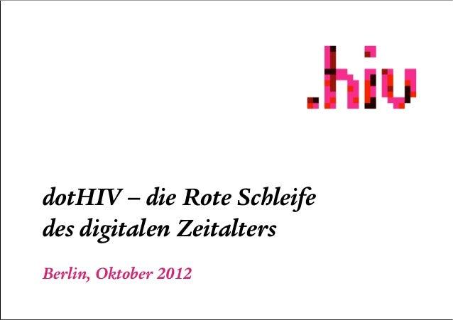 dotHIV – die Rote Schleifedes digitalen ZeitaltersBerlin, Oktober 2012