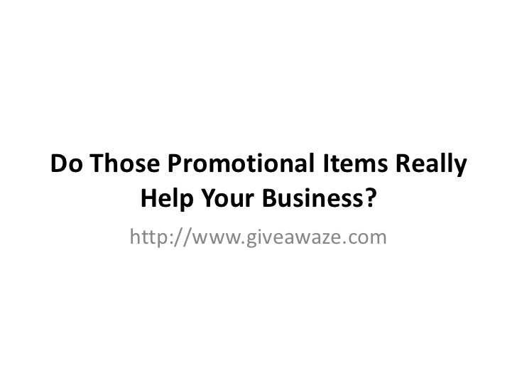 Do Those Promotional Items Really      Help Your Business?      http://www.giveawaze.com