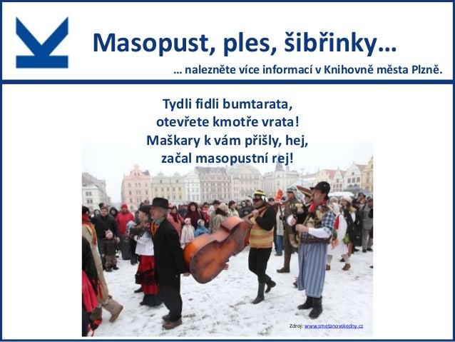 Masopust, ples, šibřinky…        … nalezněte více informací v Knihovně města Plzně.      Tydli fidli bumtarata,     otevře...