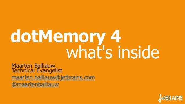 dotMemory 4 what's inside Maarten Balliauw Technical Evangelist maarten.balliauw@jetbrains.com @maartenballiauw