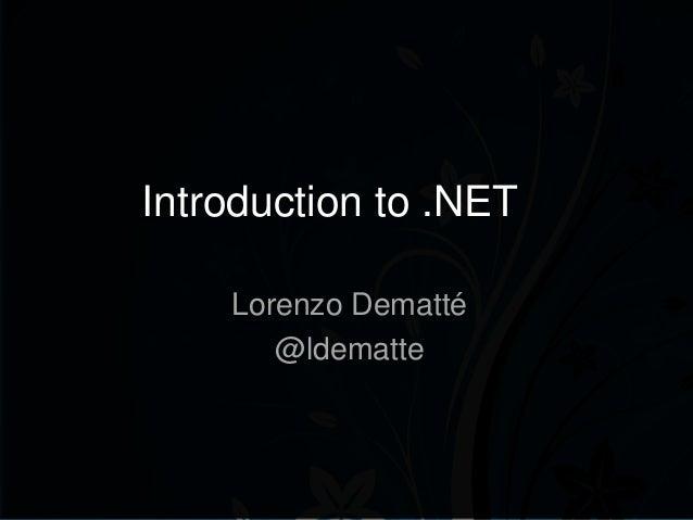 Introduction to .NET    Lorenzo Dematté       @ldematte