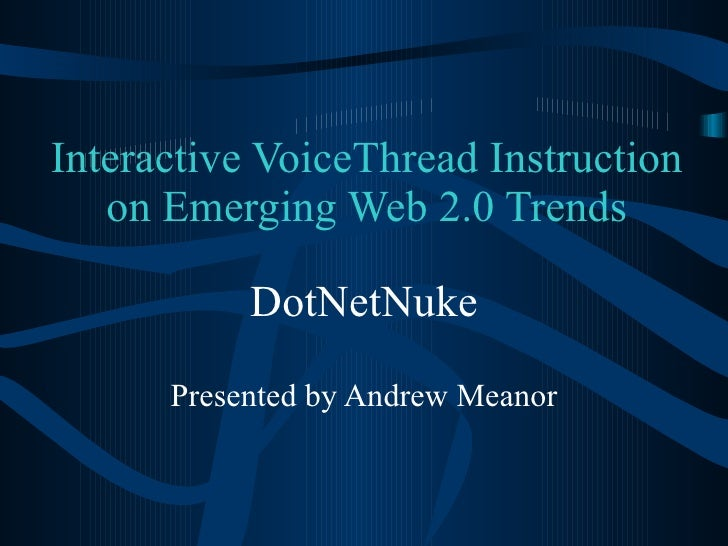 Interactive VoiceThread Instruction on Emerging Web 2.0 Trends DotNetNuke Presented by Andrew Meanor