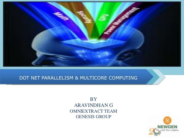 DOT NET PARALLELISM & MULTICORE COMPUTING BY ARAVINDHAN G OMNIEXTRACT TEAM GENESIS GROUP