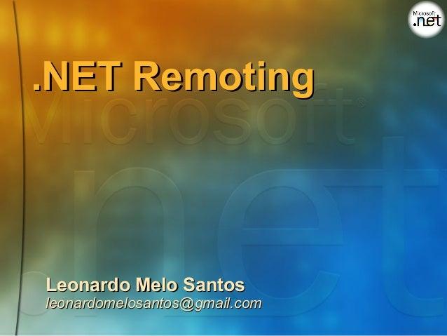 .NET RemotingLeonardo Melo Santosleonardomelosantos@gmail.com
