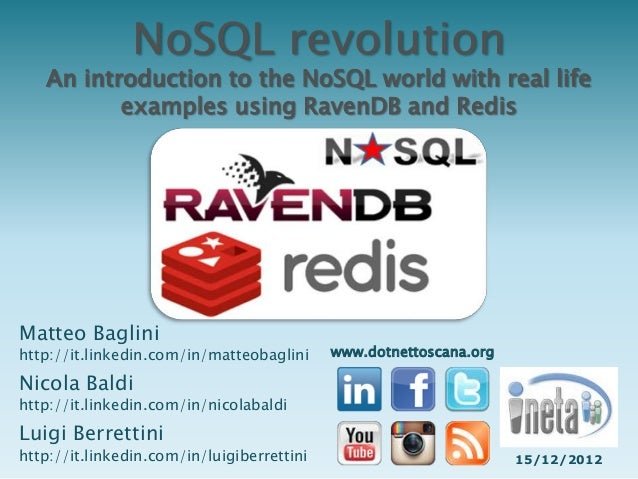 NoSQL revolution   An introduction to the NoSQL world with real life          examples using RavenDB and RedisMatteo Bagli...
