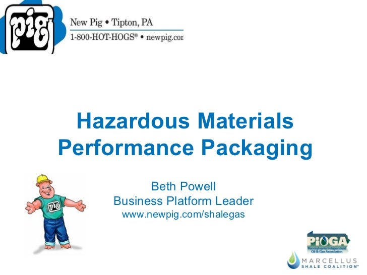 Beth Powell Business Platform Leader www.newpig.com/shalegas Hazardous Materials Performance Packaging