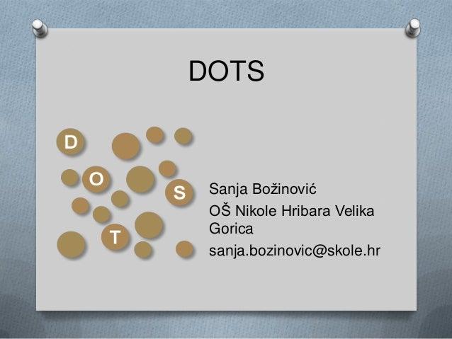 DOTS Sanja Božinović OŠ Nikole Hribara Velika Gorica sanja.bozinovic@skole.hr