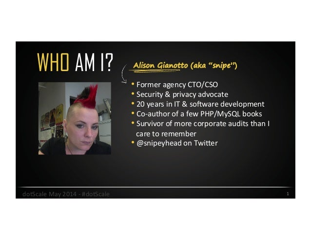 """Alison Gianotto (aka """"snipe"""")WHO AM I? •Former  agency  CTO/CSO   •Security  &  privacy  advocate   •20 ..."""