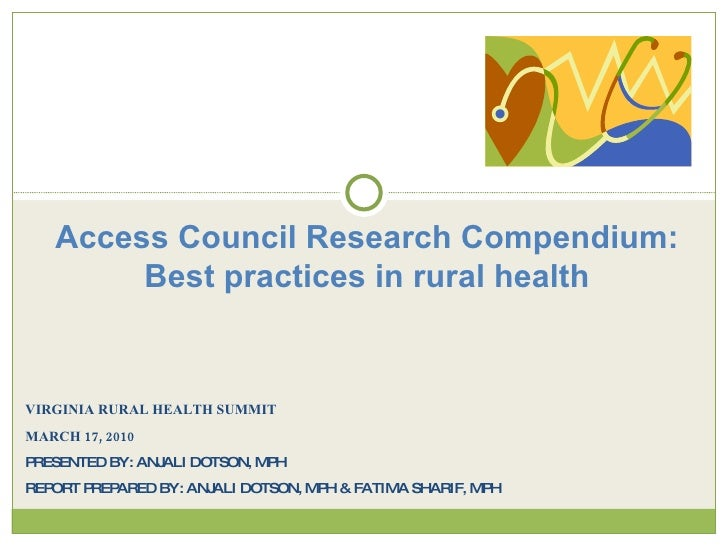 VIRGINIA RURAL HEALTH SUMMIT MARCH 17, 2010 PRESENTED BY: ANJALI DOTSON, MPH REPORT PREPARED BY: ANJALI DOTSON, MPH & FATI...