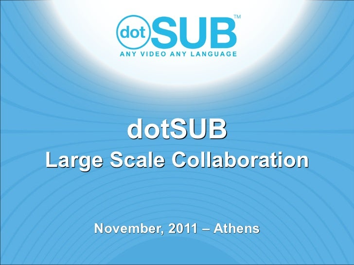 dotSUBLarge Scale Collaboration    November, 2011 – Athens