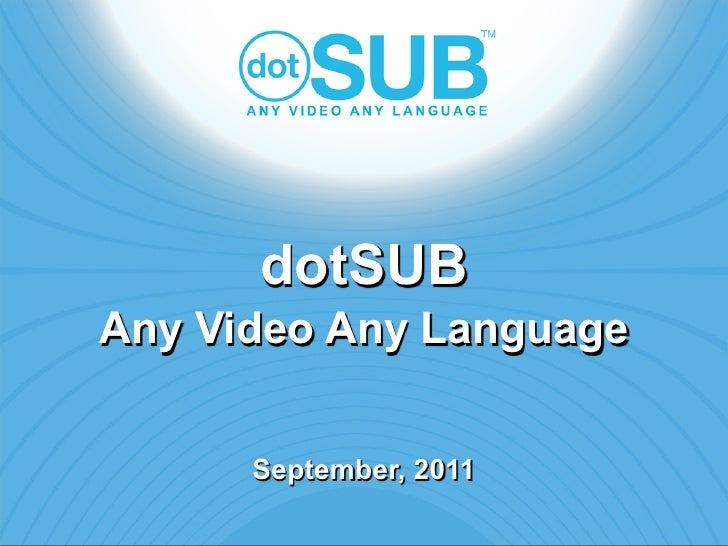 dotSUBAny Video Any Language      September, 2011