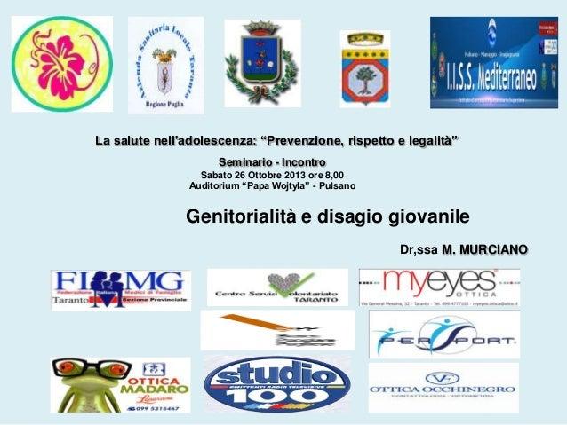 """La salute nell'adolescenza: """"Prevenzione, rispetto e legalità"""" Seminario - Incontro Sabato 26 Ottobre 2013 ore 8,00 Audito..."""