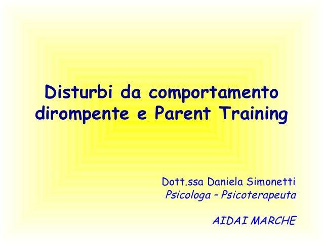 Disturbi da comportamento dirompente e Parent Training Dott.ssa Daniela Simonetti Psicologa – Psicoterapeuta AIDAI MARCHE