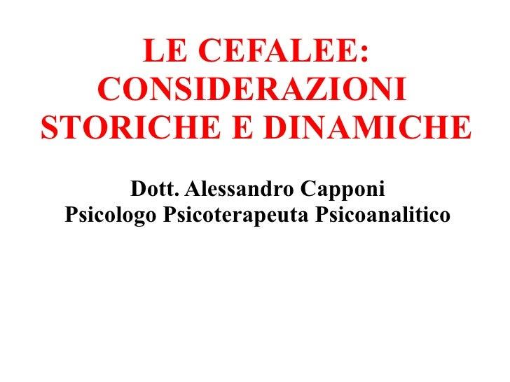 LE CEFALEE: CONSIDERAZIONI  STORICHE E DINAMICHE Dott. Alessandro Capponi Psicologo Psicoterapeuta Psicoanalitico
