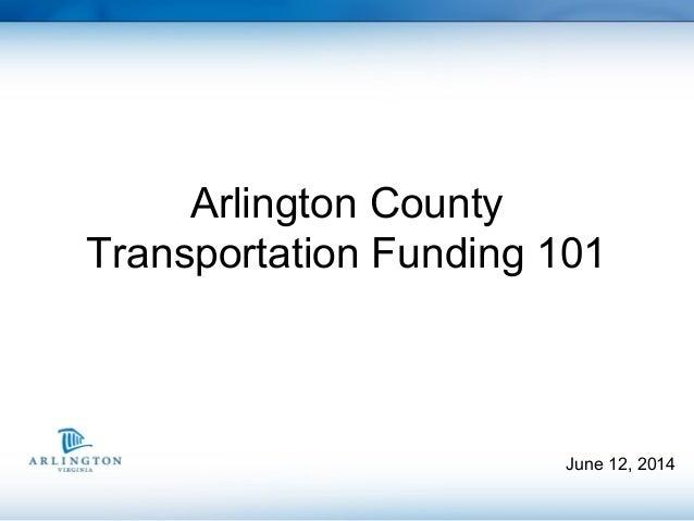 June 12, 2014 Arlington County Transportation Funding 101