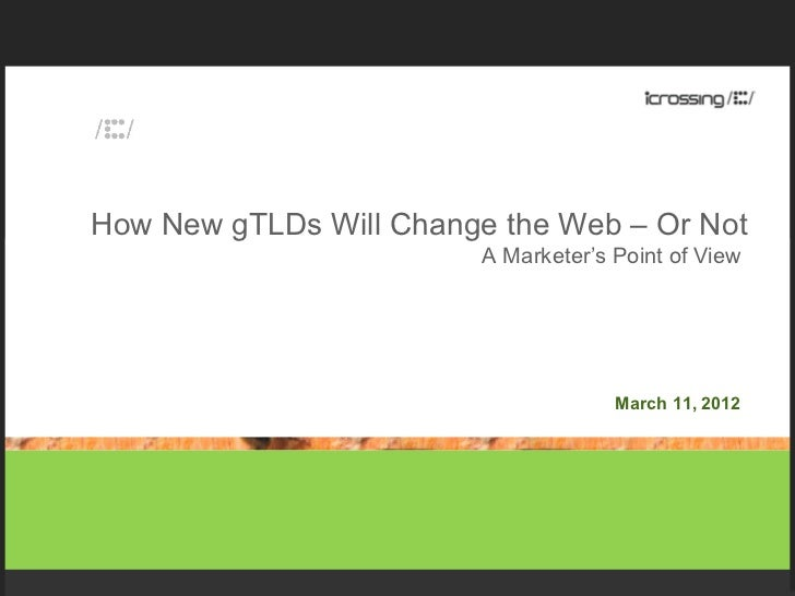 How New gTLDs Will Change the Web – Or Not                         A Marketer's Point of View                             ...