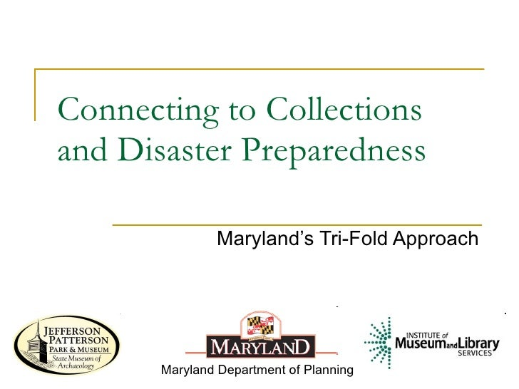 Connecting to Collections and Disaster Preparedness Maryland's Tri-Fold Approach Maryland Department of Planning