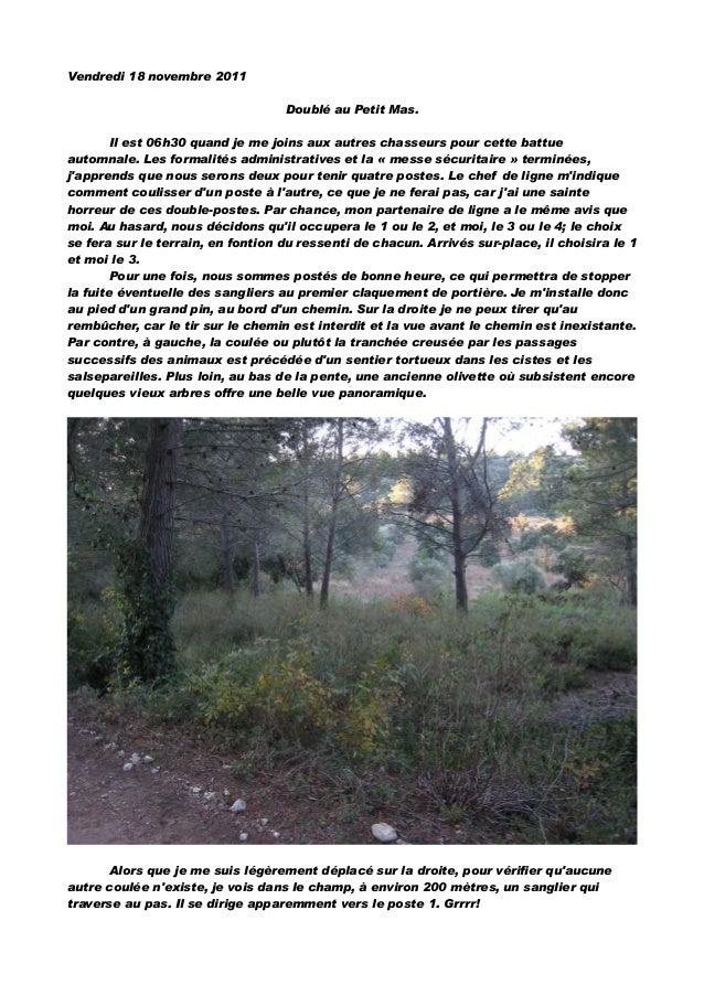 Vendredi 18 novembre 2011Doublé au Petit Mas.Il est 06h30 quand je me joins aux autres chasseurs pour cette battueautomnal...