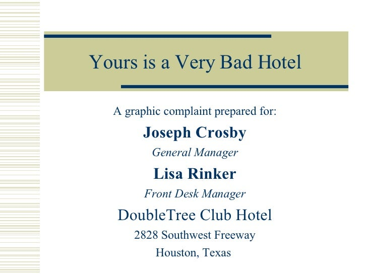 Yours is a Very Bad Hotel A graphic complaint prepared for: Joseph Crosby General Manager Lisa Rinker Front Desk Manager D...