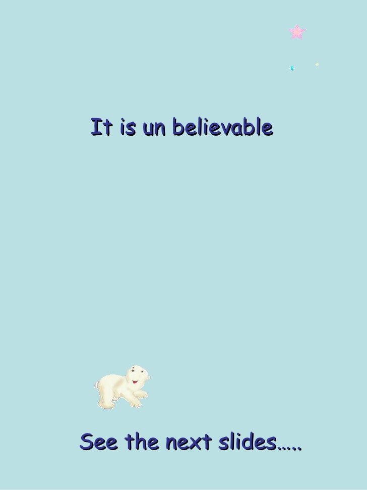It is un believable     See the next slides…..