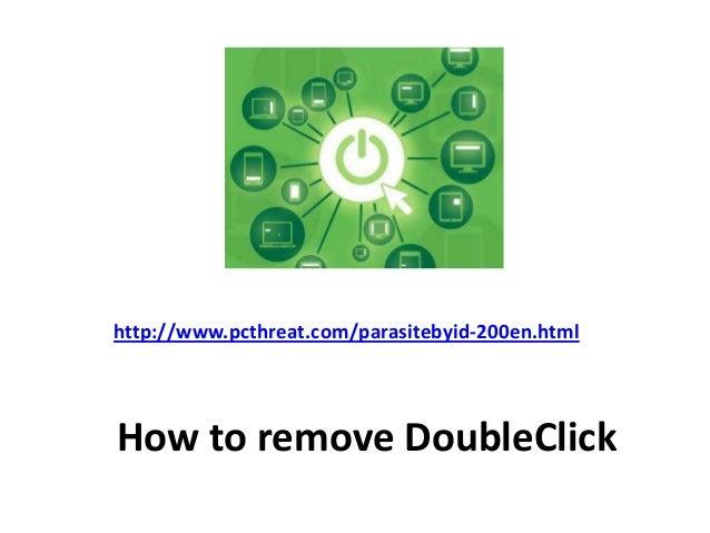 http://www.pcthreat.com/parasitebyid-200en.htmlHow to remove DoubleClick