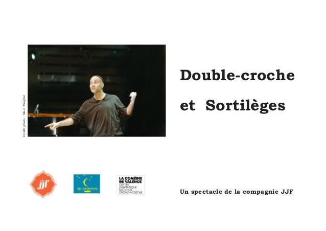1  Double-croche  et Sortilèges  Un spectacle de la compagnie JJF  Crédit photo : Marc Mesplié