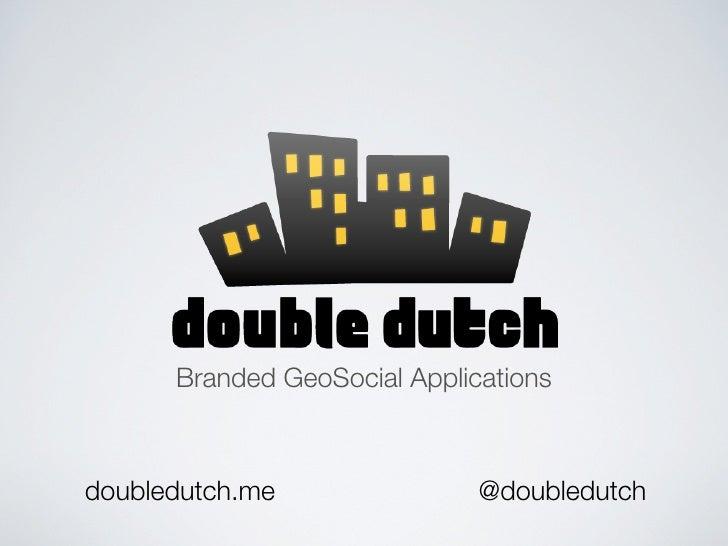 Branded GeoSocial Applications    doubledutch.me                @doubledutch
