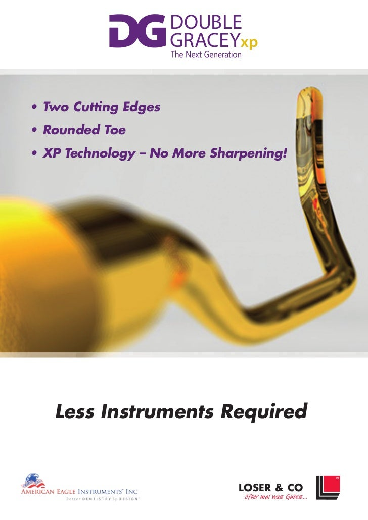 DOUBLE                      GRACEYxp• Two Cutting Edges• Rounded Toe• XP Technology – No More Sharpening!   Less Instrumen...