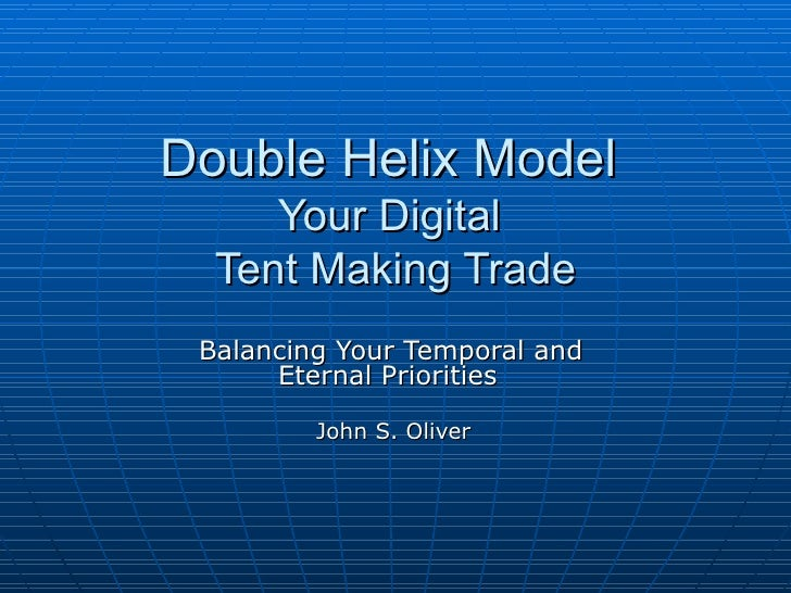 Double Helix Model  Your Digital  Tent Making Trade Balancing Your Temporal and  Eternal Priorities   John S. Oliver