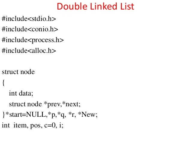 Double Linked List#include<stdio.h>#include<conio.h>#include<process.h>#include<alloc.h>struct node{   int data;   struct ...