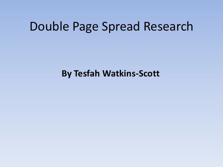 Double Page Spread Research     By Tesfah Watkins-Scott