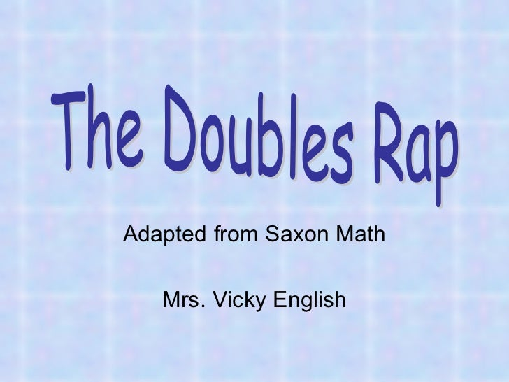 Adapted from Saxon Math Mrs. Vicky English The Doubles Rap