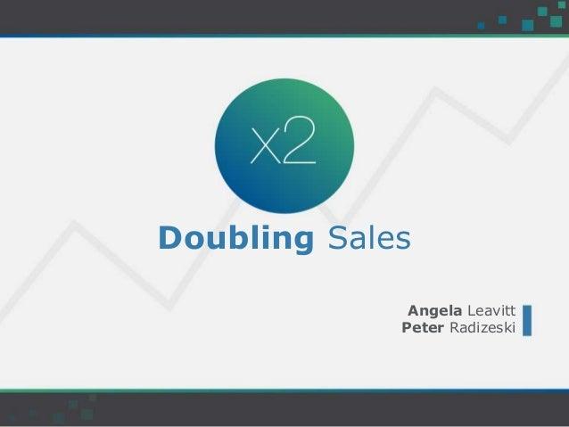 Doubling Sales Angela Leavitt Peter Radizeski