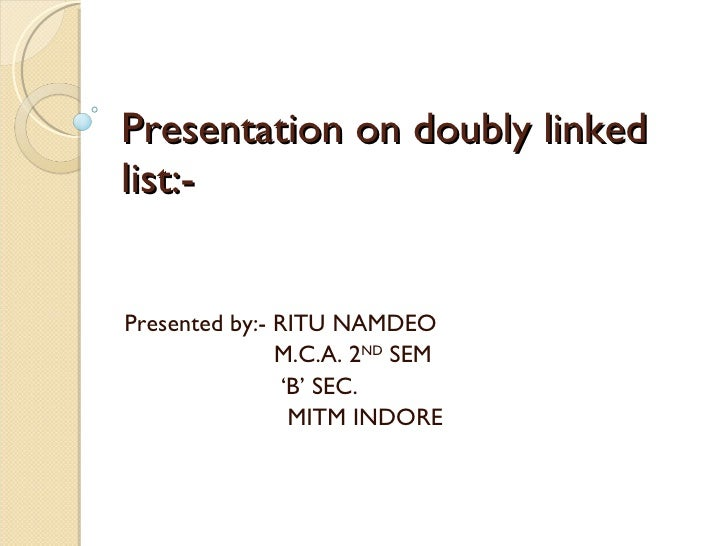 Presentation on doubly linked list:- Presented by:- RITU NAMDEO M.C.A. 2 ND  SEM ' B' SEC. MITM INDORE
