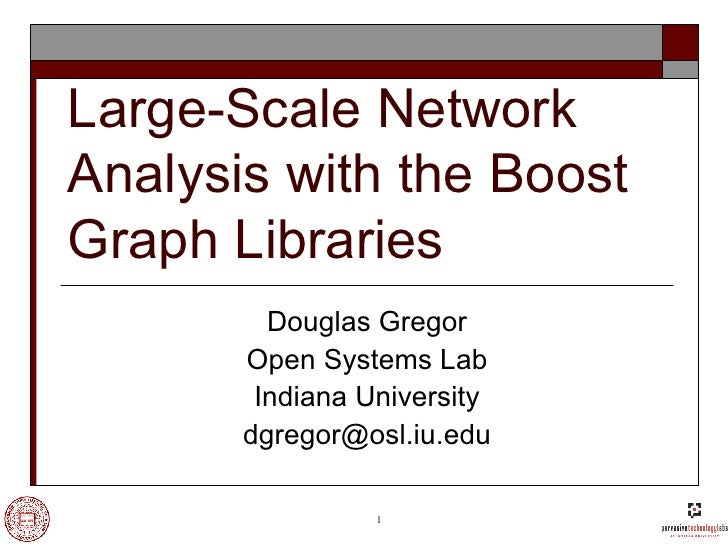Large-Scale Network Analysis with the Boost Graph Libraries Douglas Gregor Open Systems Lab Indiana University [email_addr...