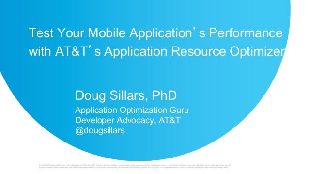 Test Your Mobile Application's Performance with AT&T's Application Resource Optimizer Doug Sillars, PhD Application Optimi...
