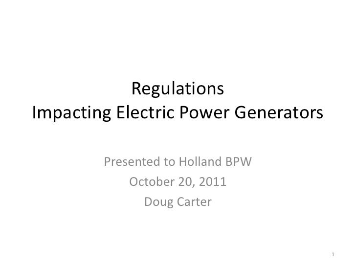 RegulationsImpacting Electric Power Generators        Presented to Holland BPW            October 20, 2011               D...