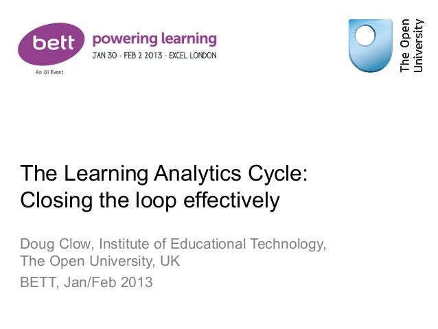 The Learning Analytics Cycle:Closing the loop effectivelyDoug Clow, Institute of Educational Technology,The Open Universit...