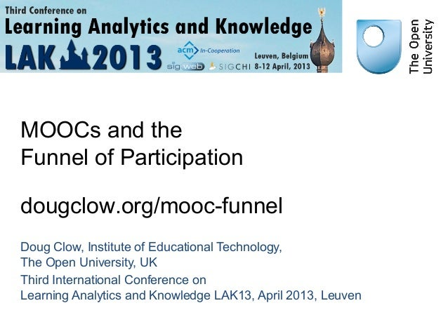 MOOCs and theFunnel of Participationdougclow.org/mooc-funnelDoug Clow, Institute of Educational Technology,The Open Univer...