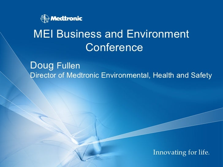 MEI Business and Environment          ConferenceDoug FullenDirector of Medtronic Environmental, Health and Safety         ...