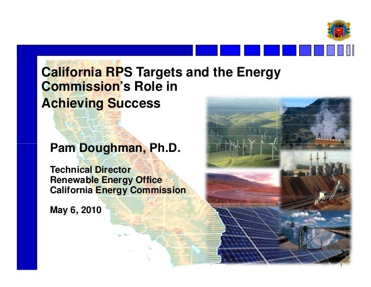 California RPS Targets and the EnergyCommission's Role inAchieving Success Pam Doughman, Ph.D. Technical Director Renewabl...