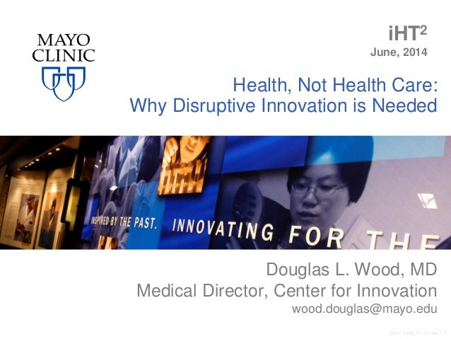 Health, Not Health Care: Why Disruptive Innovation is Needed Douglas L. Wood, MD Medical Director, Center for Innovation w...