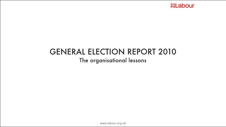 GENERAL ELECTION REPORT 2010       The organisational lessons                  www.labour.org.uk