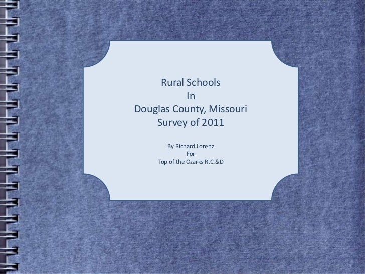 Rural Schools <br />In <br />Douglas County, Missouri<br />Survey of 2011<br />By Richard Lorenz<br />For<br />Top of the ...