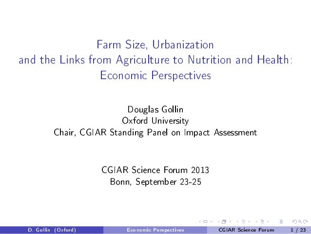 Farm Size, Urbanization and the Links from Agriculture to Nutrition and Health: Economic Perspectives Douglas Gollin Oxfor...