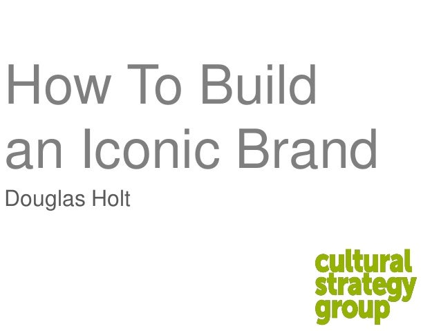 How To Buildan Iconic BrandDouglas Holt